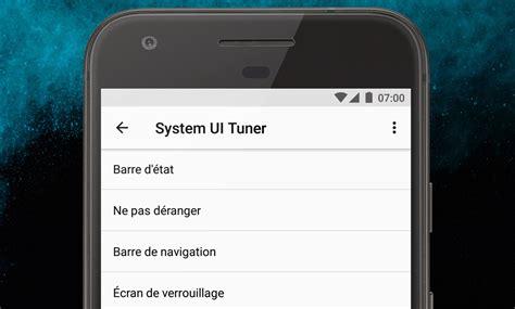 system ui android system ui tuner fait le plein de nouveaut 233 s sur android o frandroid