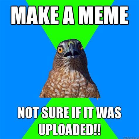 Hawkward Meme - make a meme not sure if it was uploaded hawkward