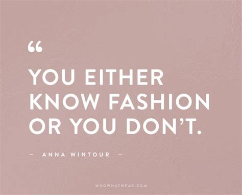 7 Fashion Statements I Dont Quite Understand by These Are The Best Fashion Quotes Of All Time Whowhatwear