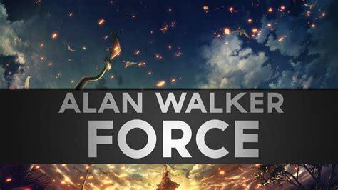 alan walker youtube alan walker force youtube