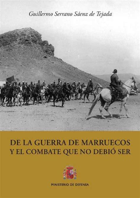 libro guerra de marruecos de la guerra de marruecos y el combate que no debi 211 ser