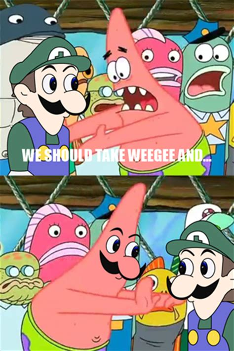 Funny Patrick Meme - best of the push it somewhere else patrick meme smosh