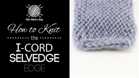 knitting edge stitch how to knit the i cord edge stitch new stitch a day