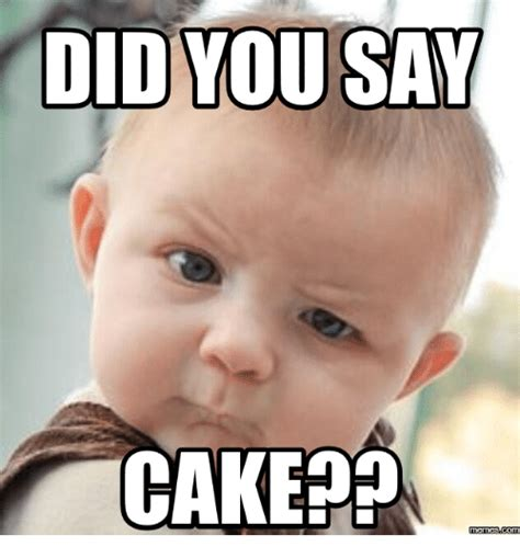 Cake Meme - did you say cake memesacom did you say meme on sizzle