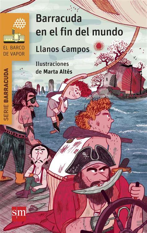 libro el fin del mundo barracuda en el fin del mundo literatura infantil y juvenil sm