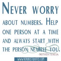 Never worry about numbers help one person at a time and always start