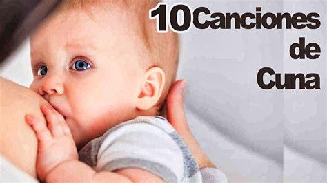 cancion cuna bebe canci 243 n de cuna 10 canciones de cuna para dormir beb 233 s con