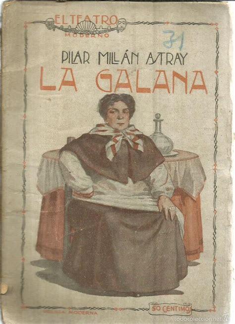libro millan astray la galana pilar mill 225 n astray prensa moderna comprar libros antiguos de teatro en