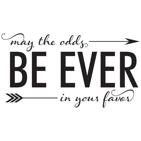 May The Odds Be Ever In Your Favor Meme - may the odds be ever in your favor wall quotes decal