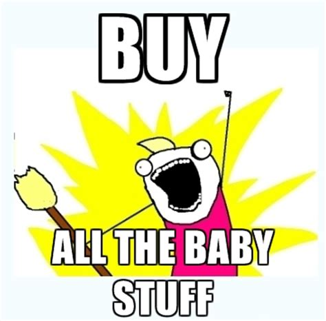 Buy All The Things Meme - 2b mum and stuff a mum to be blogging her almighty