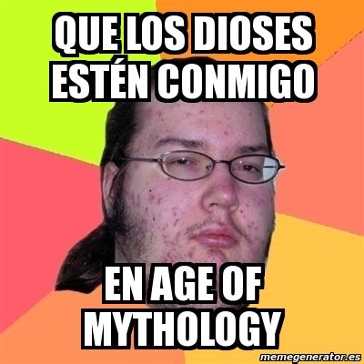 Age Of Memes - meme friki que los dioses est 233 n conmigo en age of