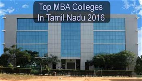Best Mba Courses In Chennai by Top Mba Colleges In Tamil Nadu 2016