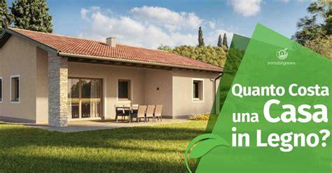 da ceggio prezzi quanto costa una casa in legno i prezzi delle