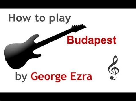 budapest by george ezra guitar chords lyrics guitar budapest by george ezra guitar lesson guitarguitar net