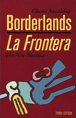 libro borderlands la frontera the new borderlands la frontera the new mestiza third edition indiebound org