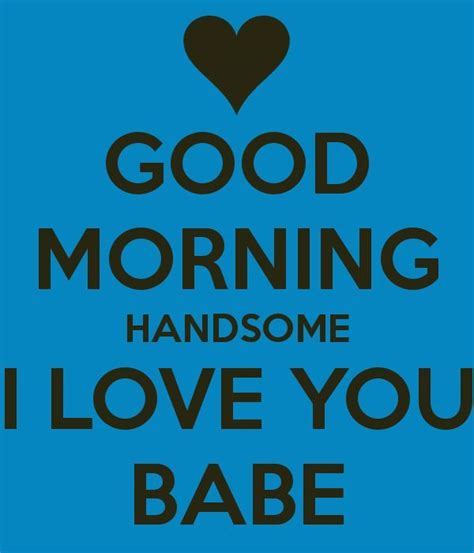 I Love Sex Meme - good morning handsome i love you babe quotes pinterest