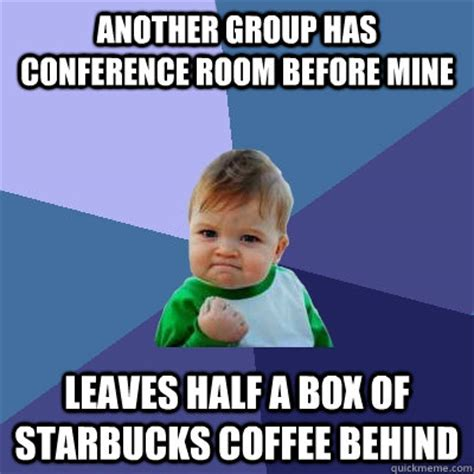 Conference Room Meme - another group has conference room before mine leaves half
