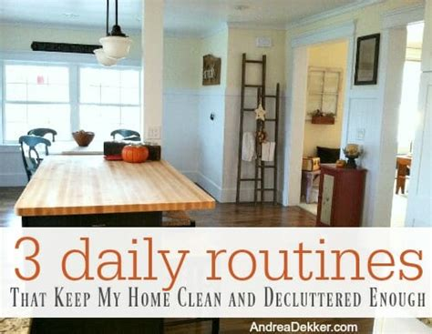 decluttered meaning the 3 daily routines that keep my home clean and
