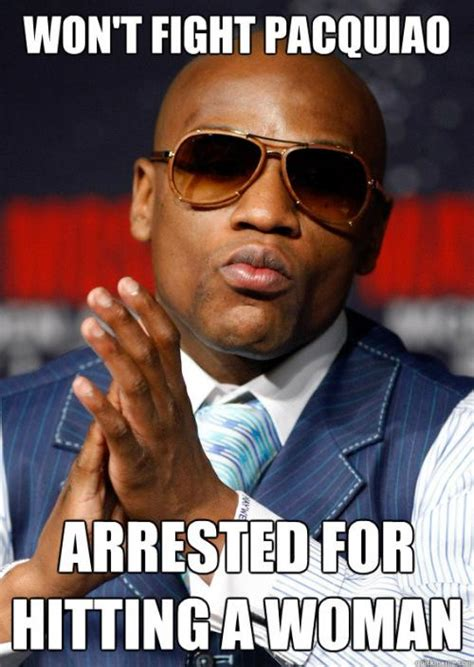 Floyd Mayweather Meme - won t fight pacquiao arrested for hitting a woman