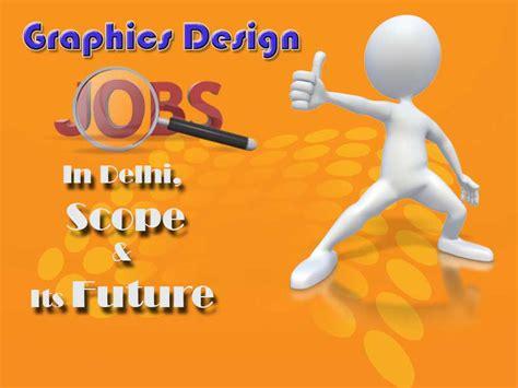 layout designer jobs in delhi graphics design jobs in delhi scope and its future
