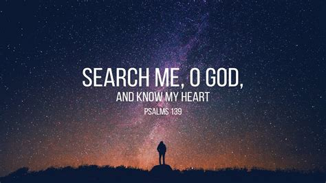 O Search Psalm 139 1 24 Search Me O God And My