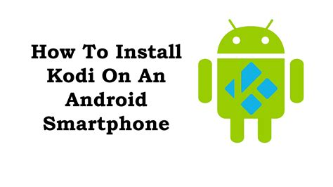 how to setup kodi on android install kodi on android phone step by step guide for beginners 2018