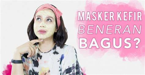Masker Dapur Kefir fd notes semua tentang masker wajah daily