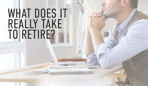 How Much Money Does It Take To Retire Comfortably by What Does It Really Take To Retire Financial Directions