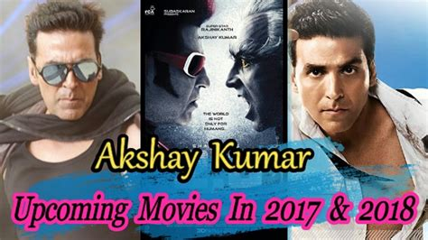 akshay kumar film 2017 list akshay kumar upcoming movies in 2017 2018 youtube