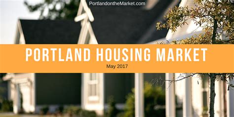 portland housing market the portland housing market may 2017