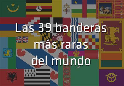 mundo y sus demonios 8408020439 las 39 banderas m 225 s raras del mundo