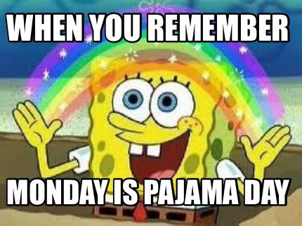 Pajama Meme - meme creator when you remember monday is pajama day meme