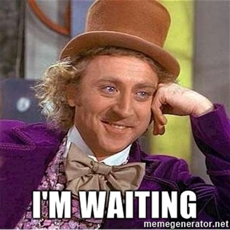 Willy Wonka Meme Maker - i m waiting willy wonka meme generator