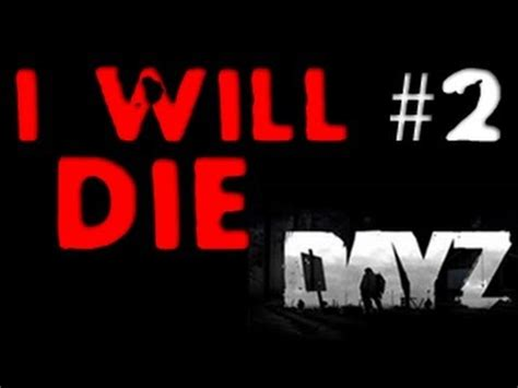dayz i will die 2 i prefer dead people commentary and gameplay youtube