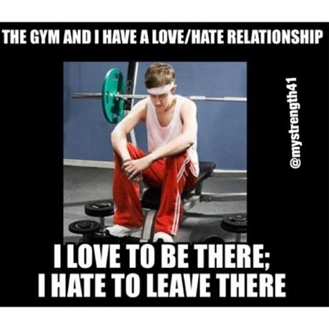 Gym Relationship Memes - the gym and i have a love hate relationship i love to be