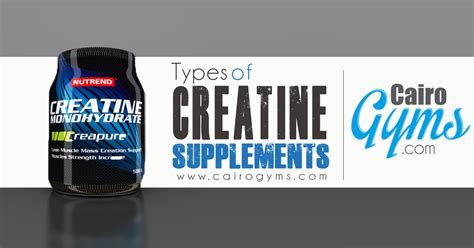 types of creatine what are the different types of creatine cairo gyms