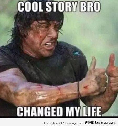 Cool Story Meme - cool story bro changed my life