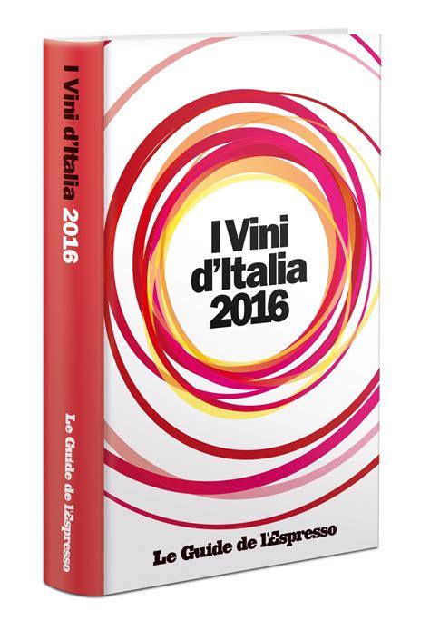 italia la guida 97 guida vini dell espresso cambio al vertice via gentili rizzari e tutta la squadra slowine