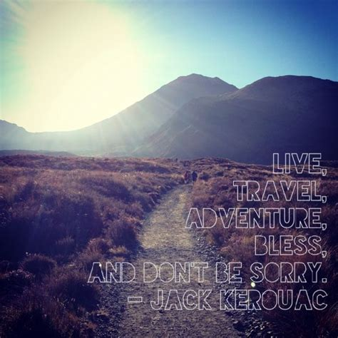 Travel Adventure live travel adventure bless and don t be sorry kerouac travel quote quotes zitat