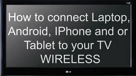 how to connect android to tv wireless how to connect your laptop android iphone and or tablet to your tv wireless tutorial