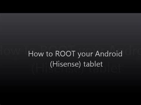 how to root your android how to root your android hisense tablet