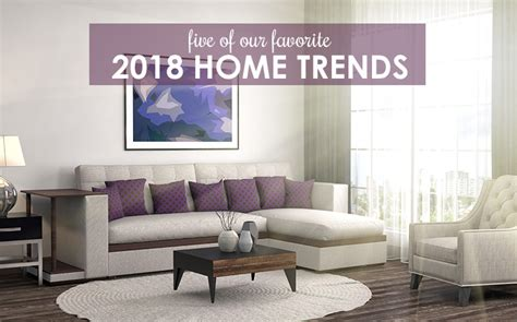 home trends five ways to add the hottest home trends of 2018 to your