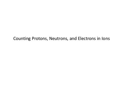Protons And Electrons In Ions by Counting Protons Neutrons And Electrons In Ions
