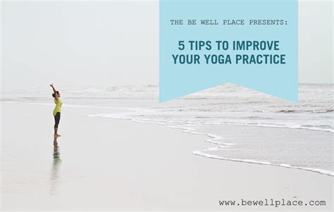 5 tips to improve your yoga practice the be well place
