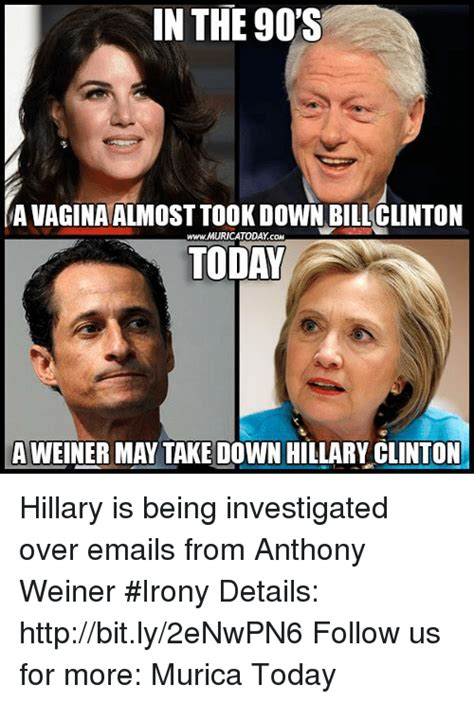 Weiner Memes - in the 90 s avagina almost took down biliclinton wwwmuricatoday com today a weiner may take down