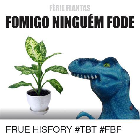 Fbf Meme - ferieflantas fomigoninguem fode frue hisfory tbt fbf