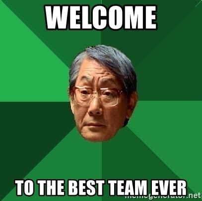 Team Meme - welcome to the best team ever high expectations asian father meme generator