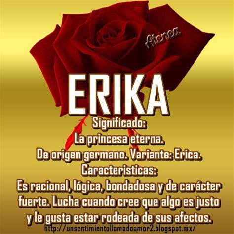 imagenes que digan te quiero erika significado de los nombres carmemarirosi s blog