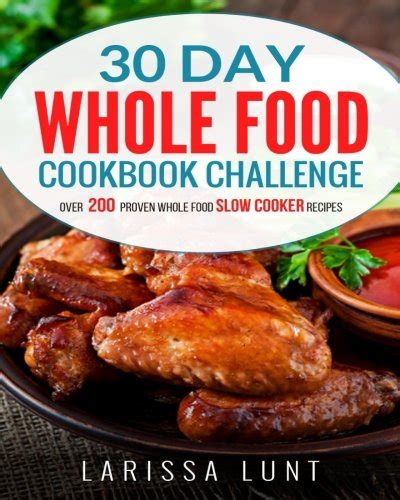 30 day whole food cooker challenge delicious simple and whole food cooker recipes for everyone books lunt author profile news books and speaking inquiries