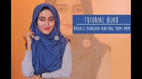 tutorial hijab menggunakan aksesoris anting tutorial hijab satin dengan anting pom pom youtube